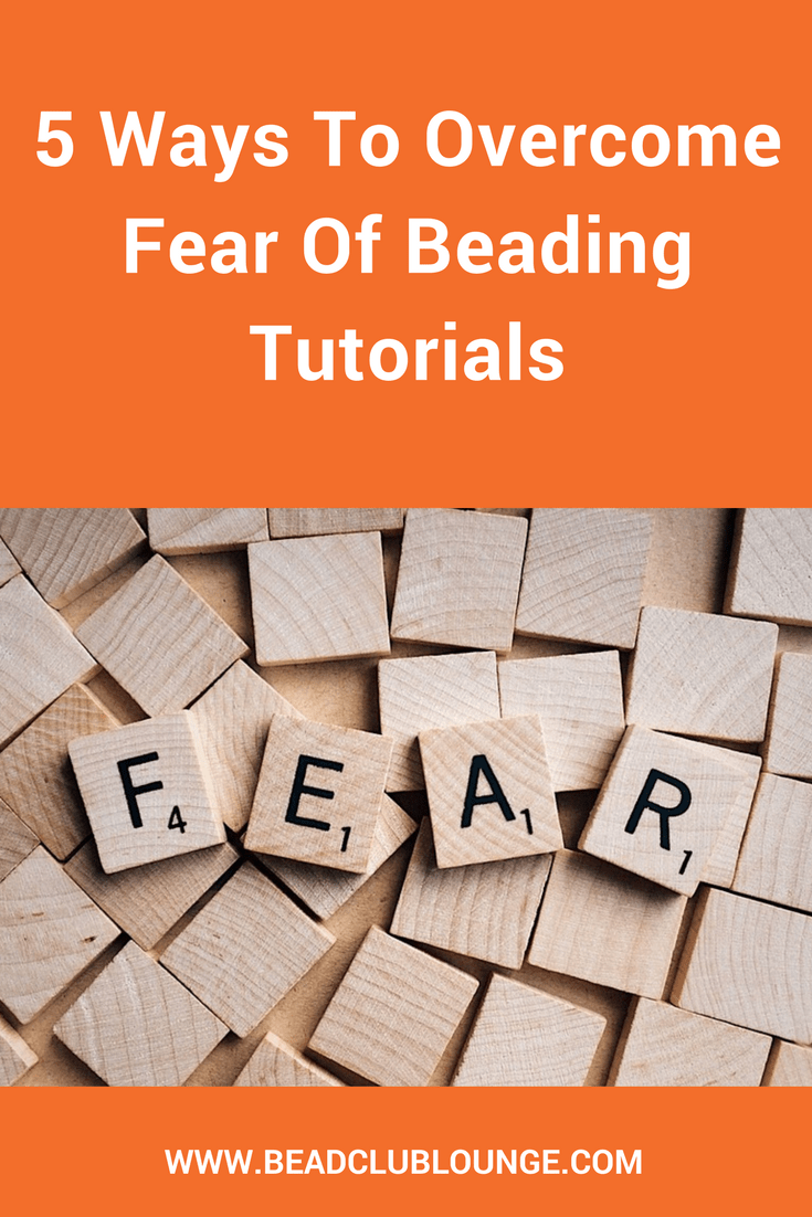 Don't let fear and doubt stop you from trying new beading patterns. Here are five ways that you can overcome these negative feelings.