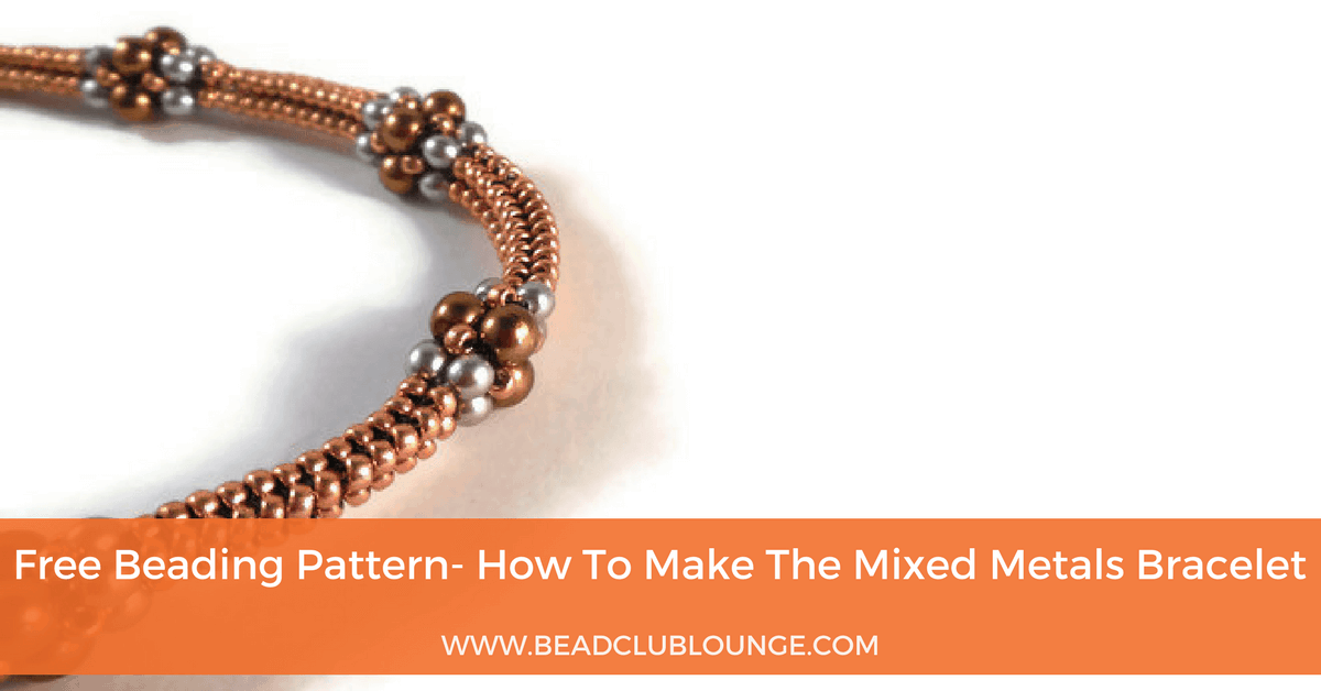 Free Beading Pattern- How To Make The Mixed Metals Bracelet